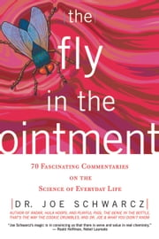 Fly in the Ointment, The - 70 Fascinating Commentaries on the Science of Everyday Life ebook by Dr. Joe Schwarcz