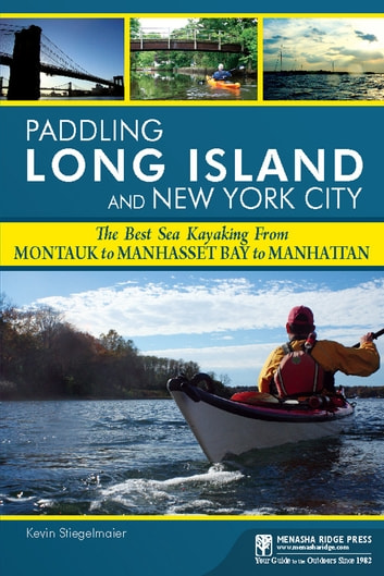 Paddling Long Island and New York City - The Best Sea Kayaking from Montauk to Manhasset Bay to Manhattan ebook by Kevin Stiegelmaier