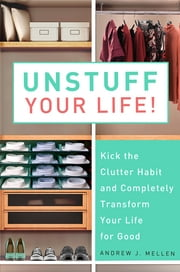 Unstuff Your Life! - Kick the Clutter Habit and Completely Organize Your Life for Good ebook by Andrew J. Mellen