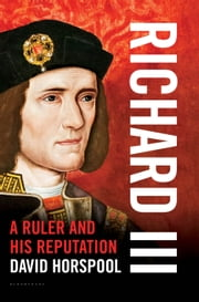 Richard III - A Ruler and his Reputation ebook by David Horspool