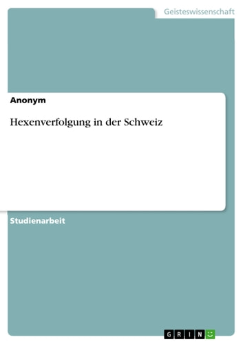 Hexenverfolgung in der Schweiz ebook by Anonym