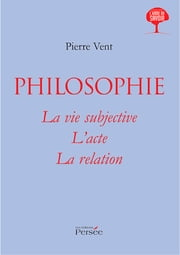 Philosophie - La Vie subjective, l'acte, la relation ebook by Pierre Vent