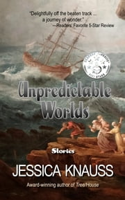 Unpredictable Worlds - Stories ebook by Jessica Knauss