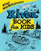 Willy Whitefeather's River Book for Kids ebook by Willy Whitefeather