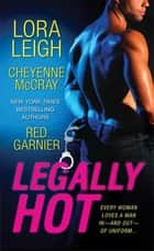 Legally Hot - Three Steamy Novellas ebook by Lora Leigh, Cheyenne McCray, Red Garnier