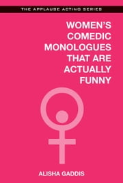 Women's Comedic Monologues That Are Actually Funny ebook by Alisha Gaddis