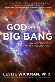God of the Big Bang - How Modern Science Affirms The Creator ebook by Wickman, Ph.D