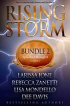 Rising Storm: Bundle 2, Episodes 5-8, Season 1 ebook by Larissa Ione, Rebecca Zanetti, Lisa Mondello,...