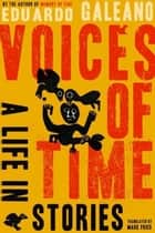 Voices of Time ebook by Mark Fried,Eduardo Galeano