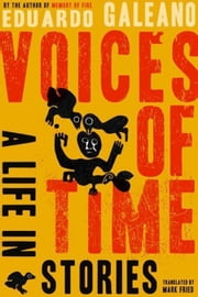 Voices of Time - A Life in Stories ebook by Mark Fried,Eduardo Galeano