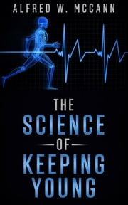 The Science Of Keeping Young ebook by ALFRED W. McCANN