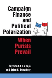 Campaign Finance and Political Polarization - When Purists Prevail ebook by Brian F Schaffner, Raymond J La Raja