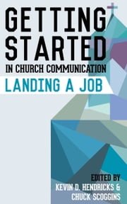 Getting Started in Church Communication: Landing a Job ebook by Kevin D. Hendricks