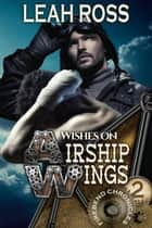 Wishes on Airship Wings - Firebend Chronicles, #2 ebook by Leah Ross