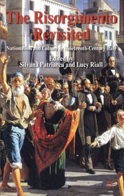 The Risorgimento Revisited - Nationalism and Culture in Nineteenth-Century Italy ebook by Professor Silvana Patriarca,Professor Lucy Riall