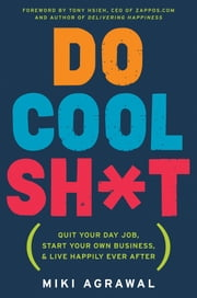 Do Cool Sh*t - Quit Your Day Job, Start Your Own Business, and Live Happily Ever After ebook by Miki Agrawal