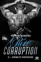 Crime et Expiation - Pure Corruption, T2 ebook by Benjamin Mallais, Pepper Winters