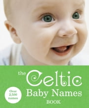 The Celtic Baby Names Book ebook by Ebury Digital