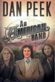 """An American Band, The America Story"" ebook by Dan Peek"