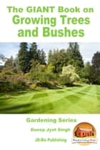 The GIANT Book on Growing Trees and Bushes ebook by Dueep Jyot Singh
