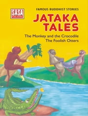 Stories from Jataka Tales : The Monkey, Crocodile and foolish Otters ebook by Jyotsna Bharti