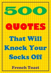 500 Quotes That Will Knock Your Socks Off ebook by French Toast