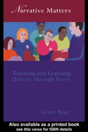 Narrative Matters ebook by Bage, Grant, Dr