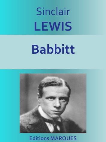 an analysis of babbitt by sinclair lewis Babbitt by sinclair lewis, a free text and ebook for easy online reading, study, and reference in this masterful satire of early 20th century american life, sinclair lewis introduces george f babbitt, a prosperous partner at a real-estate firm in the fictitious town of zenith.