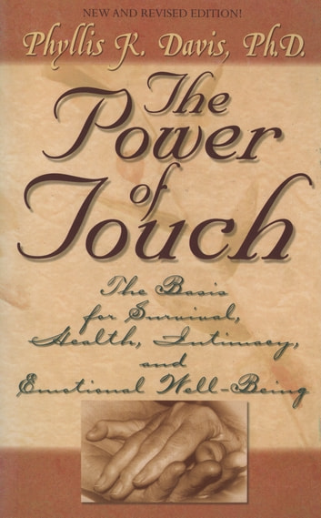 The Power of Touch - The Basis for Survival, Health, Intimacy, and Emotional Well-Being! ebook by Phyllis Davis, Ph.D.