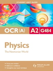 OCR(A) A2 Physics Student Unit Guide: Unit G484 The Newtonian World - Student Unit Guide ebook by Gurinder Chadha