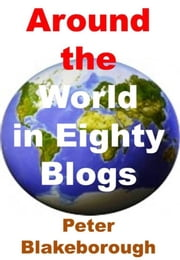Around the World in Eighty Blogs ebook by Peter Blakeborough