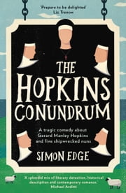 Hopkins Conundrum - A Tragic Comedy About Gerard Manley Hopkins and Five Shipwrecked Nuns ebook by Simon Edge