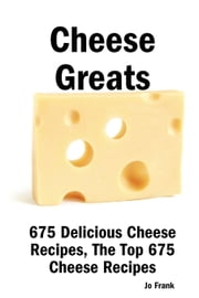 Cheese Greats: 675 Delicious Cheese Recipes - From Almond Cheese Horseshoe to Zucchini Cake with Cream Cheese Frosting ebook by Frank, Jo