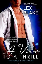 A View to a Thrill, Masters and Mercenaries, Book 7 ebook by Lexi Blake