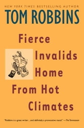 Fierce Invalids Home From Hot Climates ebook by Tom Robbins