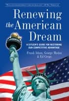 Renewing the American Dream: A Citizen's Guide for Restoring Our Competitive Advantage ebook by Frank Islam,George Munoz,Ed Crego