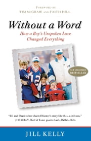 Without a Word - How a Boy's Unspoken Love Changed Everything ebook by Jill Kelly,Tim McGraw,Faith Hill