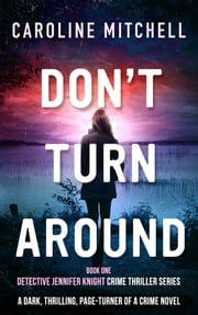 Don't Turn Around - A dark, thrilling, page-turner of a crime novel ebook by Caroline Mitchell