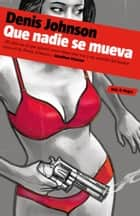 Que nadie se mueva ebook by Denis Johnson