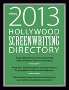 Hollywood Screenwriting Directory Spring 2013 ebook by Jesse Douma
