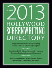 Hollywood Screenwriting Directory Spring 2013 - A Specialized Resource for Discovering Where & How to Sell Your Screenplay ebook by Jesse Douma