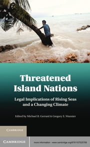 Threatened Island Nations - Legal Implications of Rising Seas and a Changing Climate ebook by Michael B. Gerrard,Gregory E. Wannier