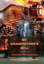 My Grandfather's Mill ebook by Andrew Melnyk