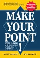 Make Your Point! ebook by Kevin Carroll & Bob Elliott