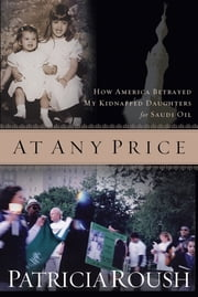 At Any Price - How America Betrayed My Kidnapped Daughters for Saudi Oil ebook by Patricia Roush
