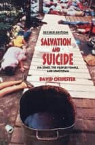 Salvation and Suicide - Jim Jones, The Peoples Temple, and Jonestown ebook by David Chidester