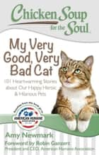 Chicken Soup for the Soul: My Very Good, Very Bad Cat - 101 Heartwarming Stories about Our Happy, Heroic & Hilarious Pets ebook by Amy Newmark, Robin Ganzert