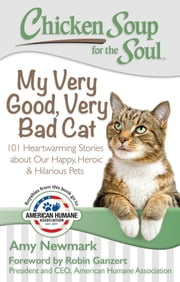 Chicken Soup for the Soul: My Very Good, Very Bad Cat - 101 Heartwarming Stories about Our Happy, Heroic & Hilarious Pets ebook by Amy Newmark,Robin Ganzert