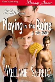 The Sextet Presents... Playing in the Raine ebook by Mellanie Szereto