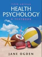 Health Psychology: A Textbook ebook by Jane Ogden